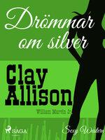 Drömmar om silver - Clay Allison,William Marvin Jr