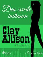 Den svarte indianen - Clay Allison,William Marvin Jr