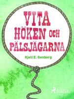 Vita höken och päljsjägarna - Kjell E. Genberg