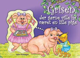 Grisen, der gerne ville ha' været en lille pige - Asta Hedeager