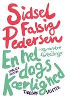 En hel dags kærlighed – og andre fortællinger - Sidsel Falsig Pedersen