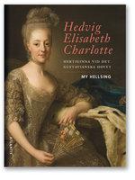 Hedvig Elisabeth Charlotte : Hertiginna vid det gustavianska hovet - My Hellsing