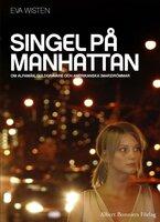 Singel på Manhattan : Om alfamän, guldgrävare och amerikanska (mar)drömmar - Eva Wisten