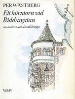 Ett hörntorn vid Riddargatan och andra Stockholmskildringar - Per Wästberg