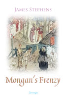 Mongan's Frenzy - James Stephens