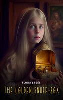The Golden Snuff-Box - Flora Steel