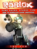 Roblox Game Hacks, Studio, Tips How to Download Guide Unofficial - The Yuw