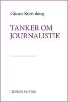 Tanker om journalistik - Göran Rosenberg