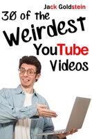 30 of the Weirdest YouTube Videos - Jack Goldstein