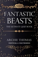 Fantastic Beasts - The Ultimate Quiz Book - Archie Thomas