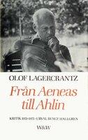 Från Aeneas till Ahlin : Kritik 1951-1975 - Olof Lagercrantz