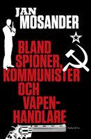 Bland spioner, kommunister och vapenhandlare - Jan Mosander