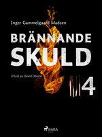 Brännande skuld: Del 4 - Inger Gammelgaard Madsen