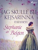Jag skulle bli kejsarinna - minnen - Stephanie Av Belgien