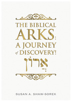 The Biblical Arks - A Journey of Discovery! - Susan A. Shaw-Sorek