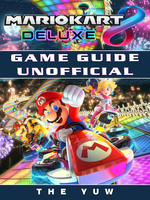 Mario Kart 8 Deluxe Game Guide Unofficial - The Yuw