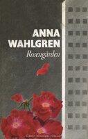 Rosengården - Anna Wahlgren