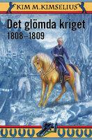 Det glömda kriget 1808-1809 - Kim M. Kimselius