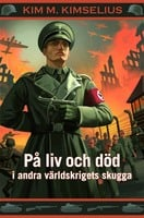 På liv och död i andra världskrigets skugga - Kim M. Kimselius