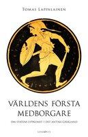 Världens första medborgare - Om statens uppkomst i det antika Grekland - Tomas Lappalainen