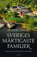 Sveriges mäktigaste familjer - Företagen, människorna, pengarna - Anders Ström
