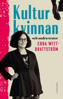 Kulturkvinnan och andra texter - Ebba Witt-Brattström