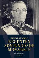 Gustaf VI Adolf - Regenten som räddade monarkin - Roger Älmeberg