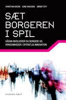Sæt borgeren i spil - Christian Bason, Sune Knudsen, Søren Sebastian Toft