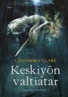 Keskiyön valtiatar - Cassandra Clare