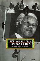 I Sydafrika : Resan mot friheten - Per Wästberg
