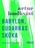 Babylon, gudarnas sköka - Artur Lundkvist