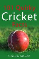 101 Quirky Cricket Facts - Hugh Larkin