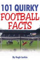 101 Quirky Football Facts - Hugh Larkin