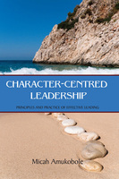 Character-Centred Leadership - Micah Amukobole