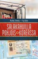 Salakahvilla Pohjois-Koreassa - Kaj Aalto, Markku Toimela