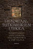 Historiantutkimuksen etiikka - Satu Lidman, Anu Koskivirta, Jari Eilola