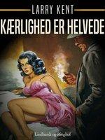 Kærlighed er helvede - Larry Kent