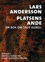 Platsens ande : En bok om Tage Aurell - Lars Andersson