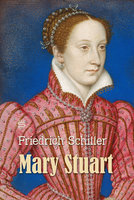 Mary Stuart: A Tragedy - Friedrich Schiller