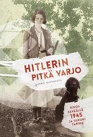Hitlerin pitkä varjo. Rikos keväällä 1945 ja sukuni tarina - Sacha Batthyany
