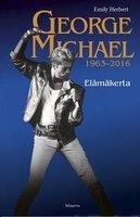 George Michael 1963-2016 - Emily Herbert