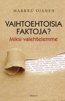 Vaihtoehtoisia faktoja - Markku Ojanen