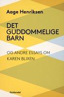 Det guddommelige barn og andre essays om Karen Blixen - Aage Henriksen