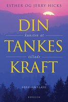 Din tankes kraft - Esther Hicks, Jerry Hicks