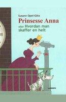 Prinsesse Anna - eller hvordan man skaffer en helt - Susann Opel-Götz
