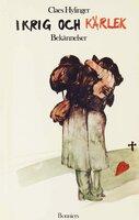 I krig och kärlek : Bekännelser - Claes Hylinger
