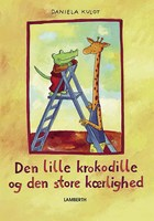 Den lille krokodille og den store kærlighed - Daniela Kulot