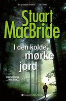I den kolde, mørke jord - Stuart MacBride