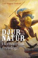 Djur och natur i fornnordisk mytologi - Lars Magnar Enoksen
