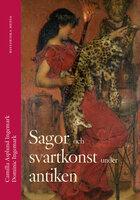 Sagor och svartkonst under antiken - Dominic Ingemark,Camilla Asplund